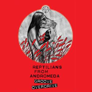 Reptilians From Andromeda - Groove Overdrive