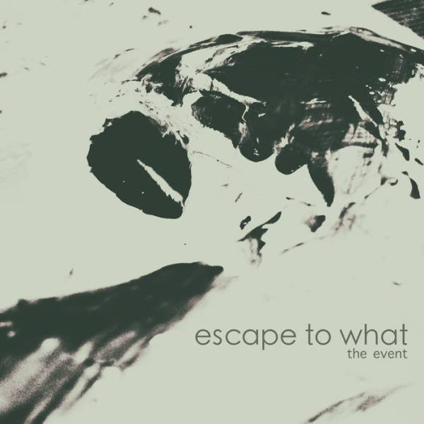 Escape To What - The Event