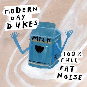 Modern Day Dukes - 100% Full Fat Noise